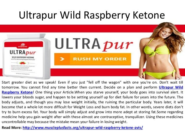 ultrapur wild raspberry ketone start greater diet as we speak even if you just - Ultra Pur Ketone Avis