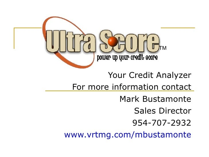 Your Credit Analyzer For more information contact Mark Bustamonte Sales Director 954-707-2932 www.vrtmg.com/mbustamonte TM