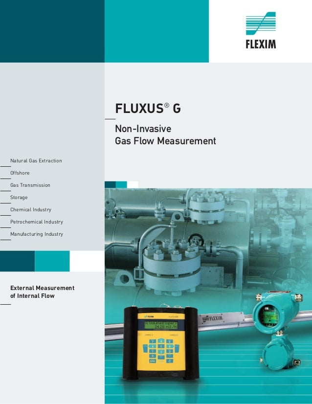 FLUXUS® G	 	Non-Invasive Gas Flow Measurement 	 Natural Gas Extraction	 	Offshore 		 Gas Transmission	 	Storage 		 Chemica...