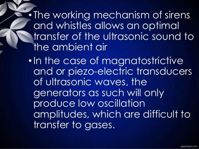 •The working mechanism of sirens and whistles allows an optimal transfer of the ultrasonic sound to the ambient air •In th...