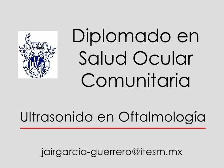 Ultrasonido en Oftalmología Diplomado en Salud Ocular Comunitaria [email_address]