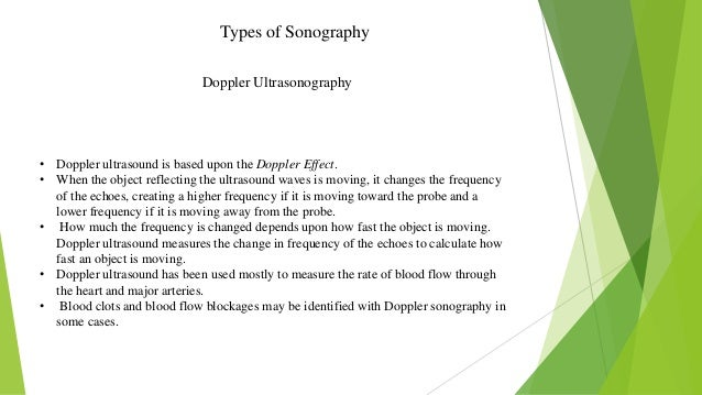 Types of Sonography • Doppler ultrasound is based upon the Doppler Effect. • When the object reflecting the ultrasound wav...