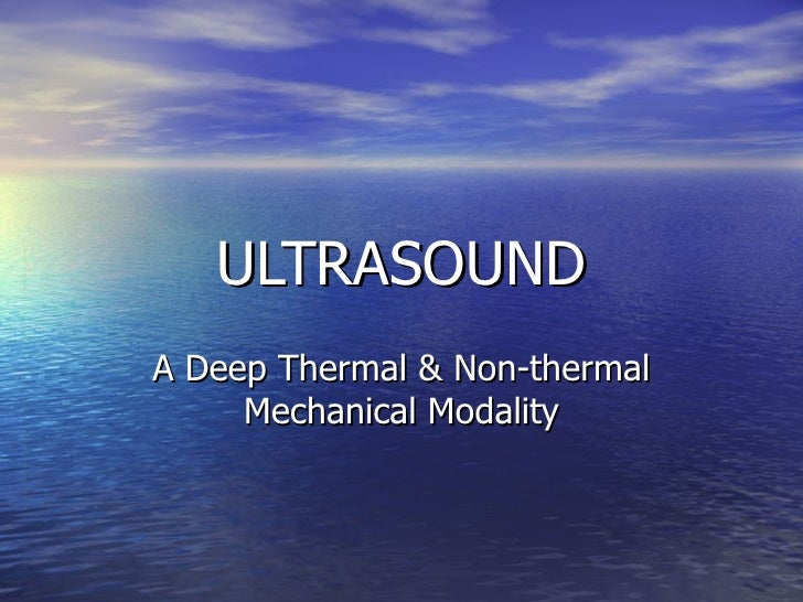 ULTRASOUND A Deep Thermal & Non-thermal Mechanical Modality