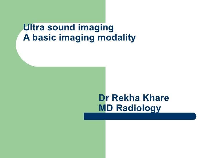 Ultra sound imaging A basic imaging modality   Dr Rekha Khare   MD Radiology