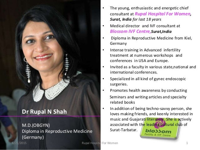 • The young, enthusiastic and energetic chief consultant at Rupal Hospital For Women, Surat, India for last 18 years • Med...