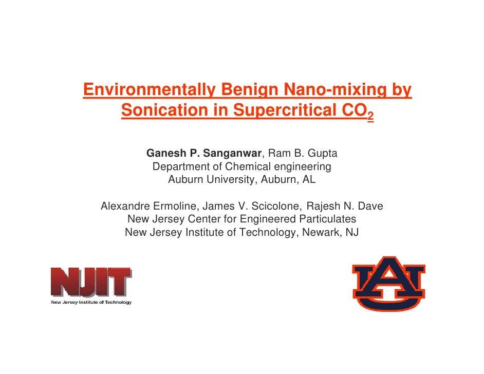 Environmentally Benign Nano-mixing by     Sonication in Supercritical CO2                     p           Ganesh P. Sangan...