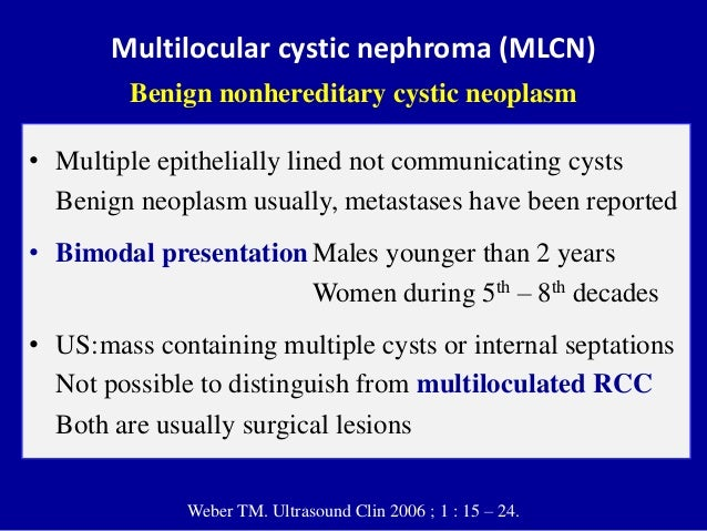 Multilocular cystic nephroma (MLCN) Benign nonhereditary cystic neoplasm • Multiple epithelially lined not communicating c...