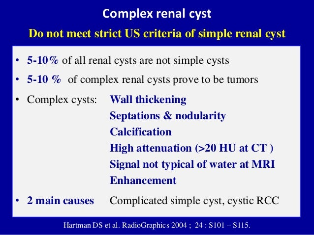 Complex renal cyst Do not meet strict US criteria of simple renal cyst • 5-10% of all renal cysts are not simple cysts • 5...