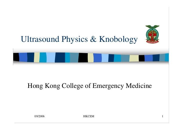 Ultrasound Physics & Knobology      Hong Kong College of Emergency Medicine       09/2006        HKCEM                    1