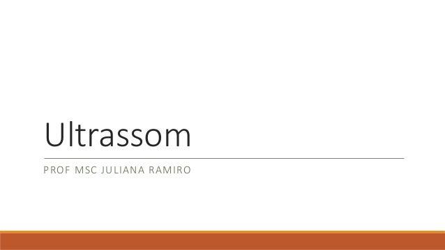 Ultrassom  PROF MSC JULIANA RAMIRO