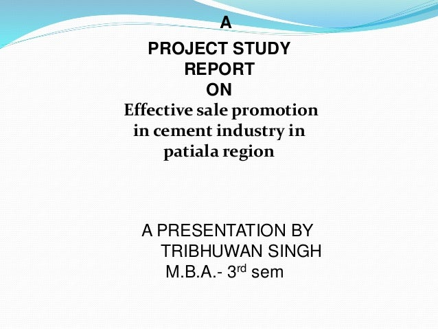 PROJECT STUDY REPORT ON Effective sale promotion in cement industry in patiala region A A PRESENTATION BY TRIBHUWAN SINGH ...