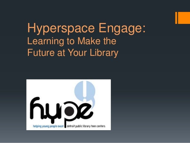 Hyperspace Engage:Learning to Make theFuture at Your Library