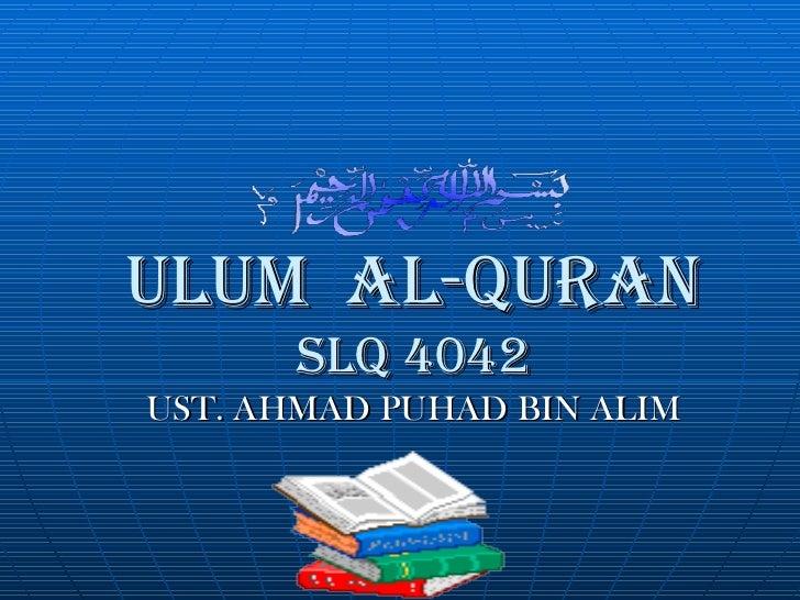 ULUM AL-QURAN       SLQ 4042UST. AHMAD PUHAD BIN ALIM