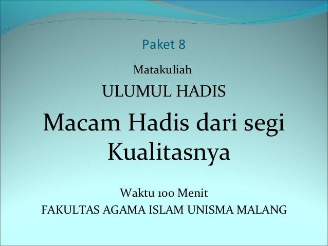 Paket 8 Matakuliah ULUMUL HADIS Macam Hadis dari segi Kualitasnya Waktu 100 Menit FAKULTAS AGAMA ISLAM UNISMA MALANG