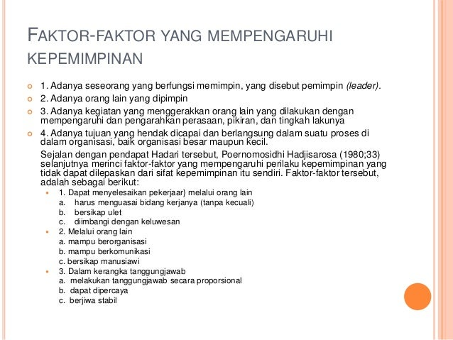 FAKTOR-FAKTOR YANG MEMPENGARUHI KEPEMIMPINAN  1. Adanya seseorang yang berfungsi memimpin, yang disebut pemimpin (leader)...