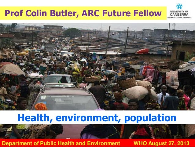 CRICOS #00212K Prof Colin Butler, ARC Future Fellow Department of Public Health and Environment WHO August 27, 2013 Health...