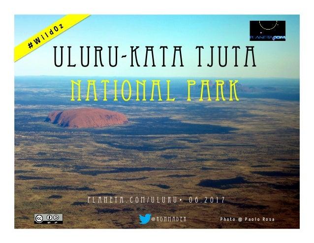 P h o t o @ P a o l o R o s a Uluru-Kata Tjuta National Park p l a n e t a . c o m / u l u r u •  0 1 . 2 0 1 7 @ r o n m...