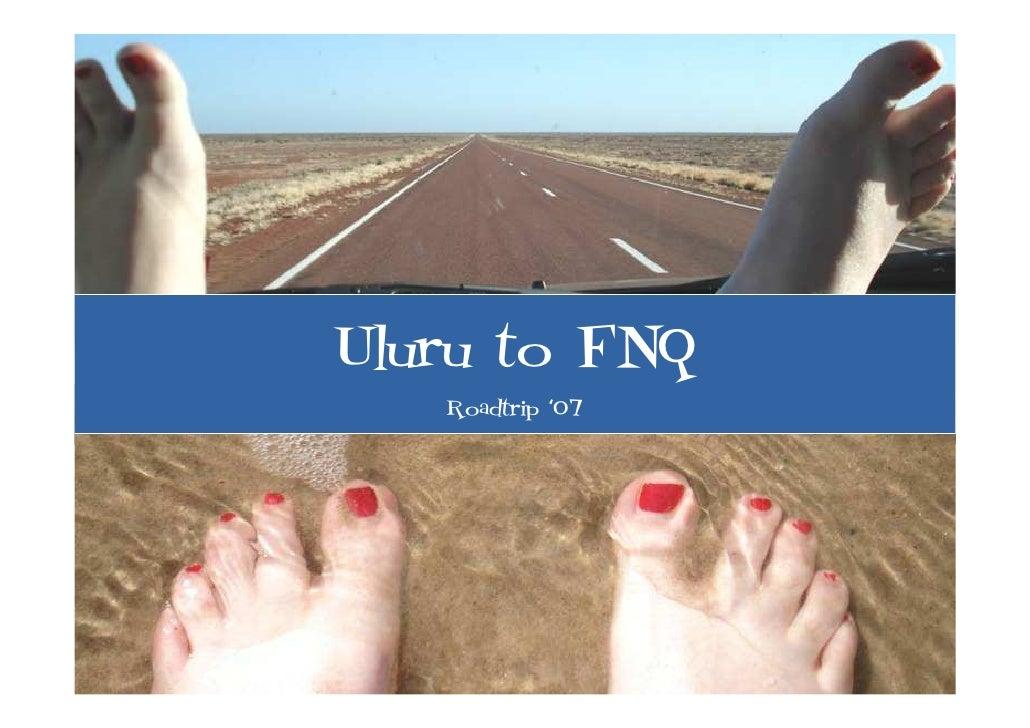 Uluru to FNQ    Roadtrip '07
