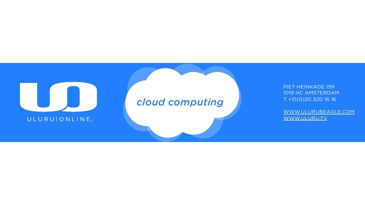 PIET HEINKADE 199                   1019 HC AMSTERDAM                   T +31(0)20 320 16 16 cloud computing              ...