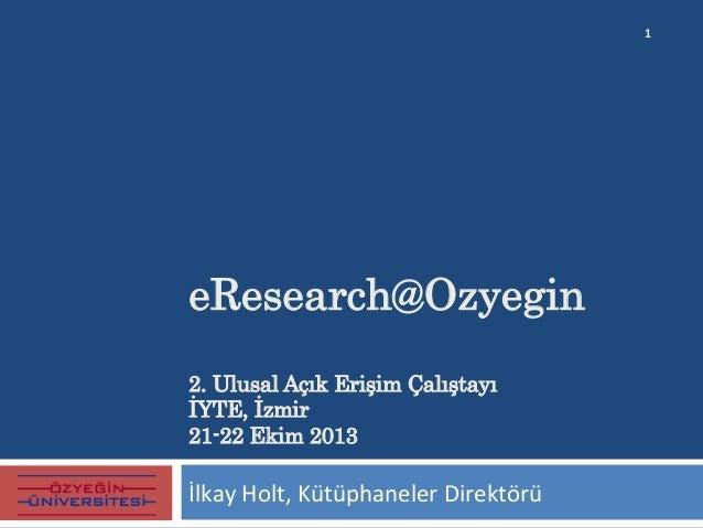 eResearch@Ozyegin 2. Ulusal Açık Erişim Çalıştayı İYTE, İzmir 21-22 Ekim 2013   İlkay  Holt,  Kütüphaneler  Direkt...