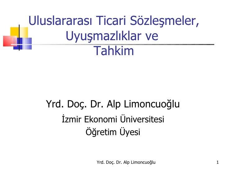 Uluslararası Ticari Sözleşmeler, Uyuşmazlıklar ve  Tahkim Yrd. Doç. Dr. Alp Limoncuoğlu İzmir Ekonomi Üniversitesi Öğretim...