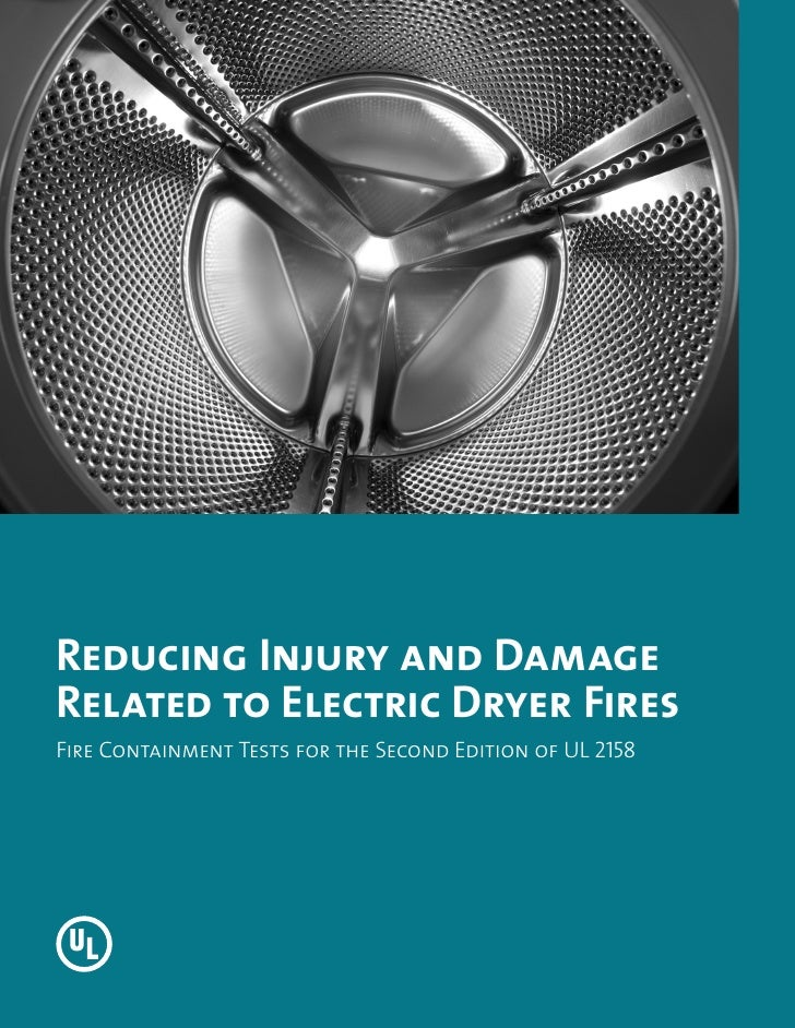 Reducing Injury and DamageRelated to Electric Dryer FiresFire Containment Tests for the Second Edition of UL 2158