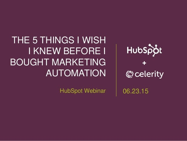 THE 5 THINGS I WISH I KNEW BEFORE I BOUGHT MARKETING AUTOMATION HubSpot Webinar ✚ 06.23.15