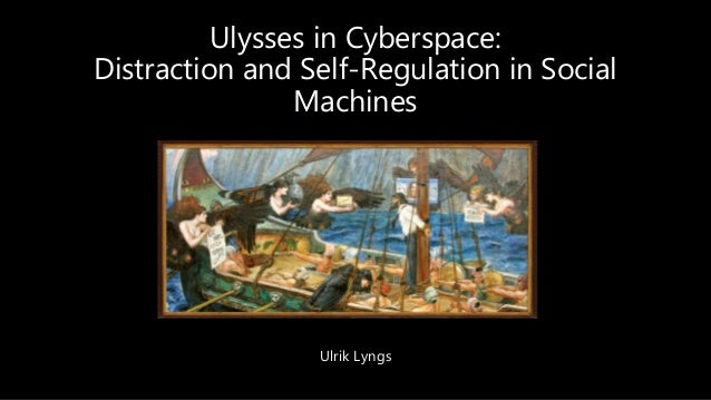Ulysses in Cyberspace: Distraction and Self-Regulation in Social Machines Ulrik Lyngs