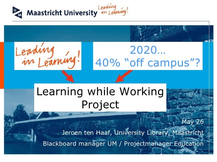 "May 26 Jeroen ten Haaf, University Library, Maastricht Blackboard manager UM / Projectmanager Education 2020… 40% ""off cam..."