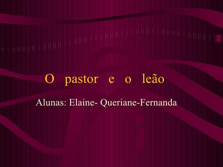 O  pastor  e  o  leão  Alunas: Elaine- Queriane-Fernanda