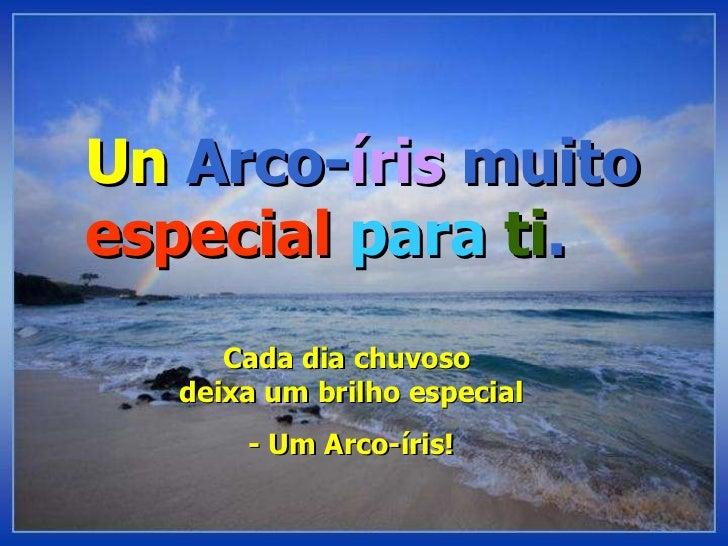Un  Arco- íris  muito especial  para   ti . Cada dia chuvoso  deixa um brilho especial - Um Arco-íris!