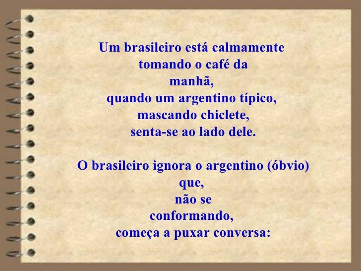 Um brasileiro está calmamente  tomando o café da manhã,  quando um argentino típico,  mascando chiclete, senta-se ao lado ...