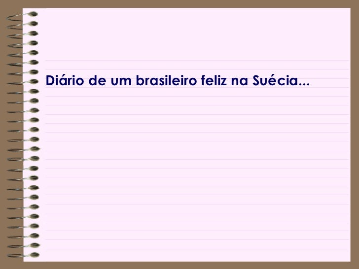 <ul><li>Diário de um brasileiro feliz na Suécia... </li></ul>