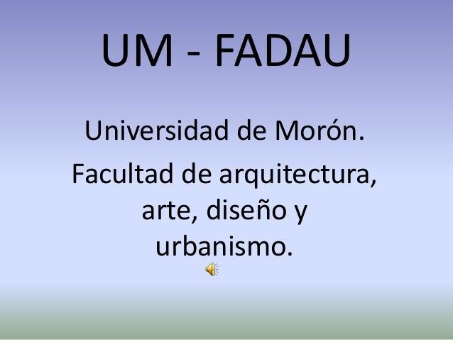 UM - FADAU Universidad de Morón. Facultad de arquitectura, arte, diseño y urbanismo.