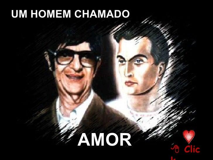 UM HOMEM CHAMADO AMOR   Click