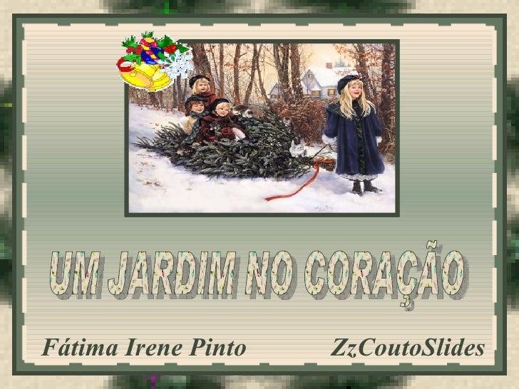 Fátima Irene Pinto  ZzCoutoSlides  UM JARDIM NO CORAÇÃO