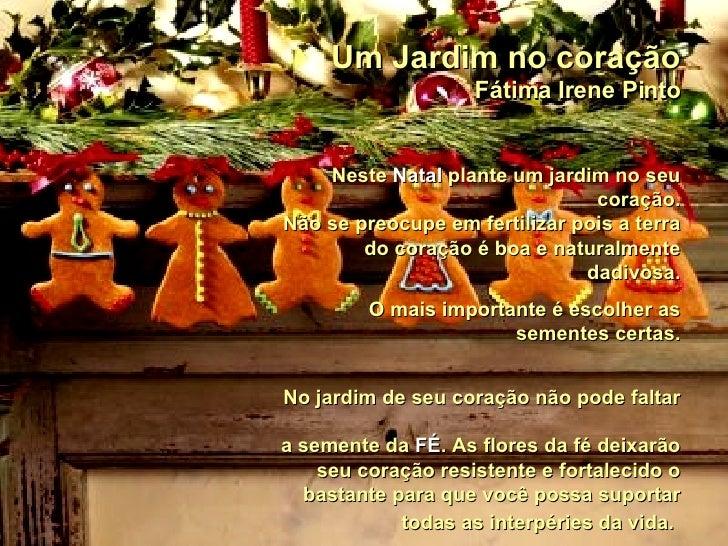 Um Jardim no coração Fátima Irene Pinto Neste  Natal  plante um jardim no seu coração. Não se preocupe em fertilizar pois ...