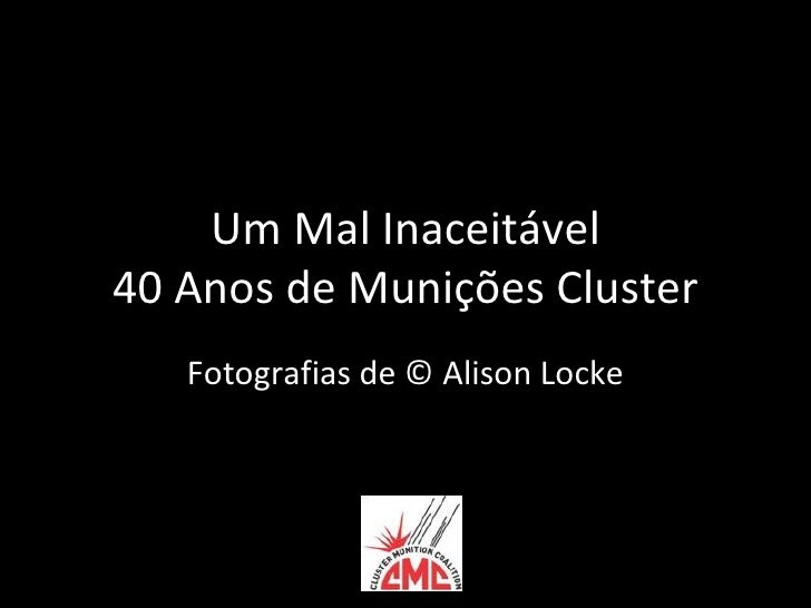 Um Mal Inaceitável40 Anos de Munições Cluster   Fotografias de © Alison Locke