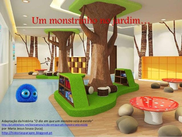 """Um monstrinho no jardim… Adaptação da história """"O dia em que um monstro veio à escola"""" http://pt.slideshare.net/biancamara..."""