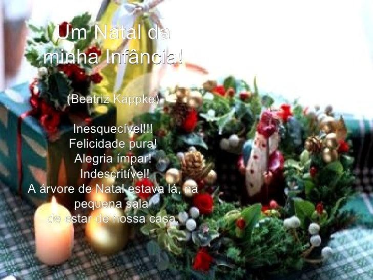 Um Natal da minha Infância! (Beatriz Kappke) Inesquecível!!! Felicidade pura! Alegria ímpar! Indescritível! A árvore de N...