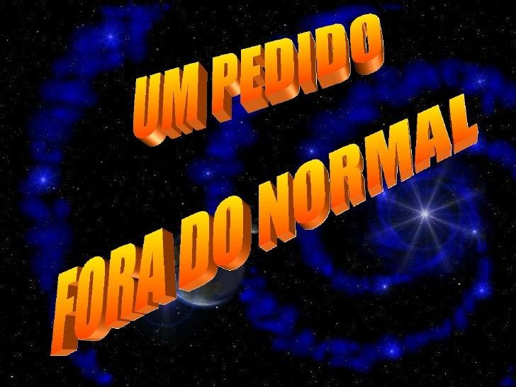 UM PEDIDO FORA DO NORMAL