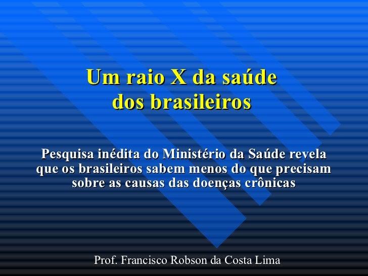 Um raio X da saúde  dos brasileiros   Pesquisa inédita do Ministério da Saúde revela  que os brasileiros sabem menos do qu...