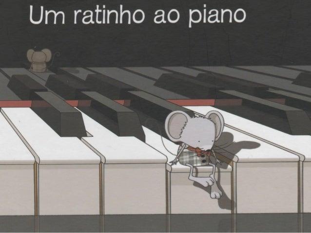 Era uma vez Era uma vez um pequeno rato que gostava de música.