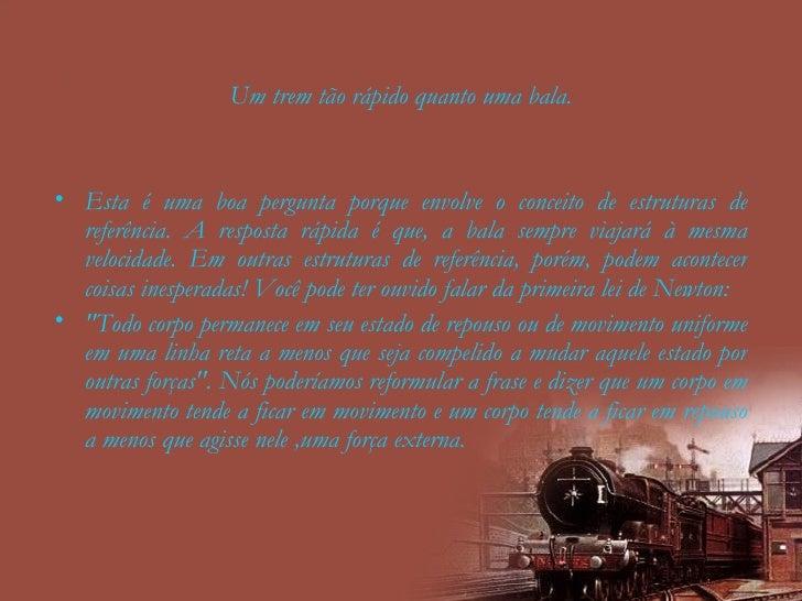 Um trem tão rápido quanto uma bala. <ul><li>Esta é uma boa pergunta porque envolve o conceito de estruturas de referência....