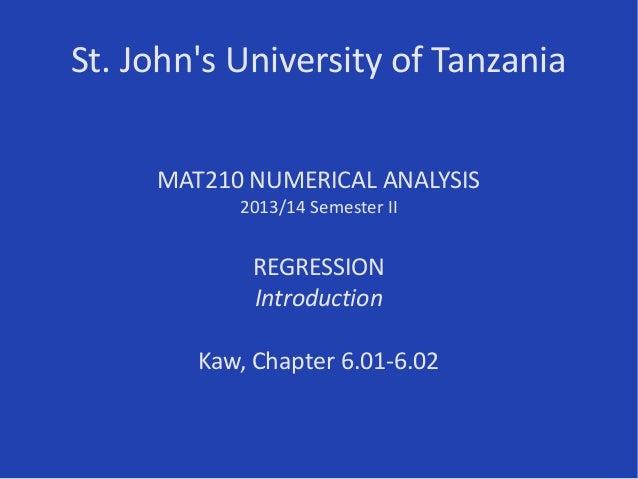 St. John's University of Tanzania MAT210 NUMERICAL ANALYSIS 2013/14 Semester II REGRESSION Introduction Kaw, Chapter 6.01-...