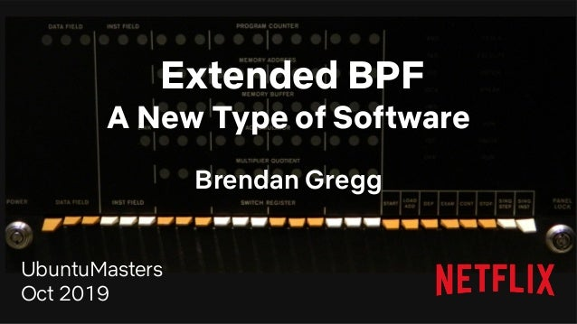 Extended BPF A New Type of Software Brendan Gregg UbuntuMasters Oct 2019