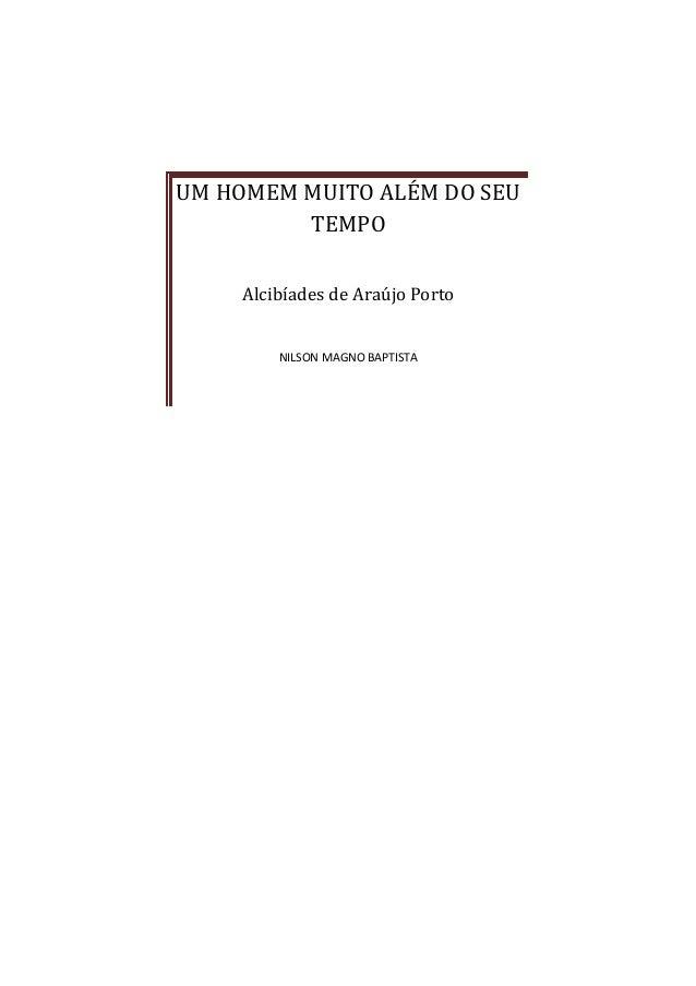 UM HOMEM MUITO ALÉM DO SEU TEMPO Alcibíades de Araújo Porto NILSON MAGNO BAPTISTA