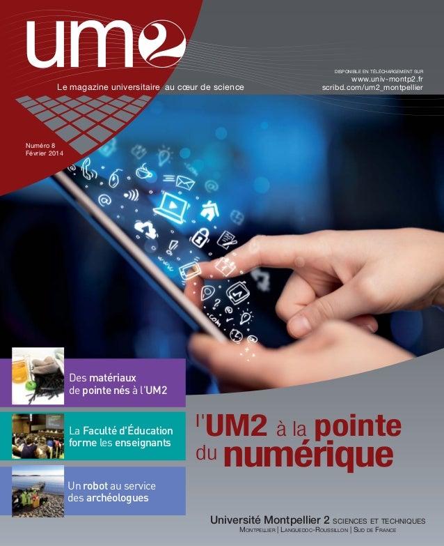 DISPONIBLE EN TÉLÉCHARGEMENT SUR  Le magazine universitaire au cœur de science  www.univ-montp2.fr scribd.com/um2_montpell...