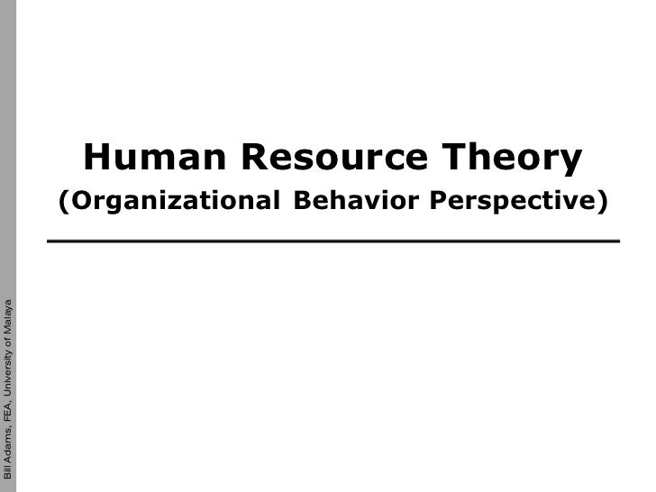 Human Resource Theory                                         (Organizational Behavior Perspective) Bill Adams, FEA, Unive...