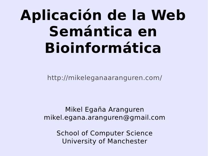 Aplicación de la Web         Semántica en        Bioinformática        http://mikeleganaaranguren.com/                Mike...